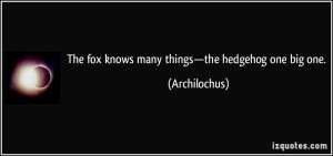 quote-the-fox-knows-many-things-the-hedgehog-one-big-one-archilochus-302976